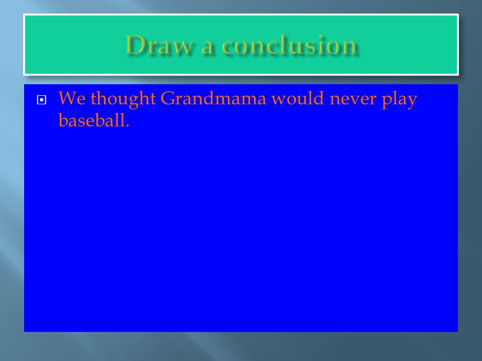  We thought Grandmama would never play baseball.