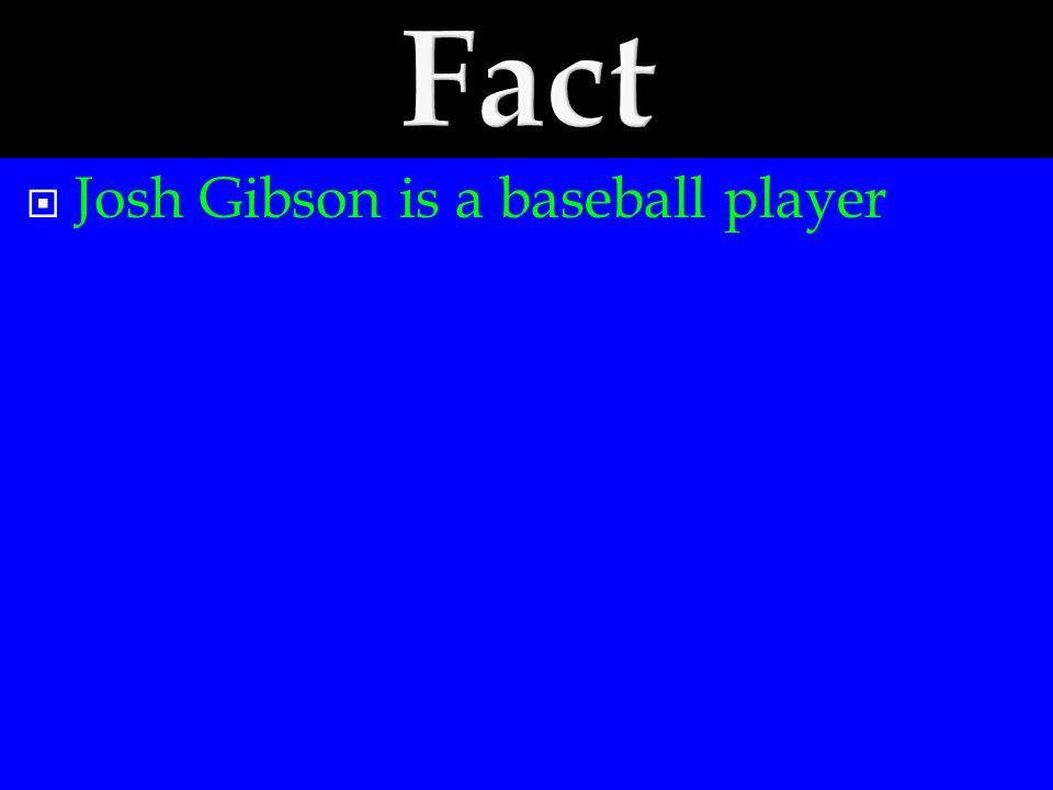  Josh Gibson is a baseball player