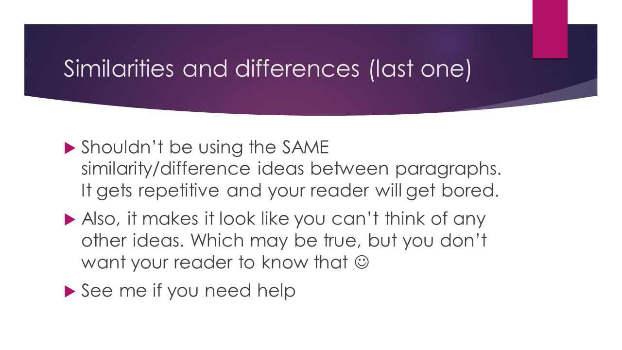 Similarities and differences (last one)  Shouldn't be using the SAME similarity/difference ideas between paragraphs.