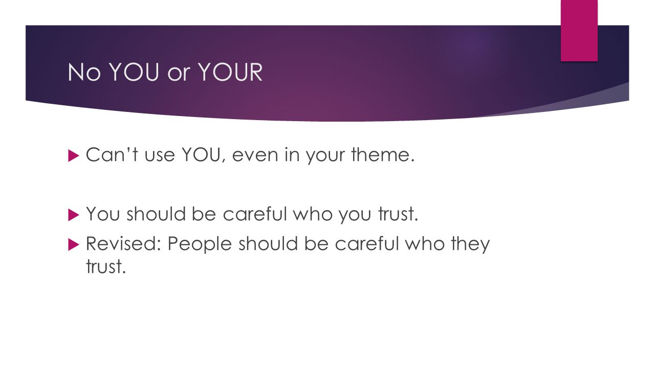 No YOU or YOUR  Can't use YOU, even in your theme.
