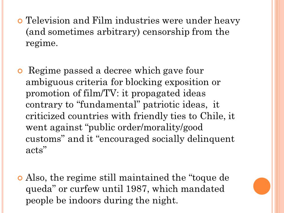 Television and Film industries were under heavy (and sometimes arbitrary) censorship from the regime.