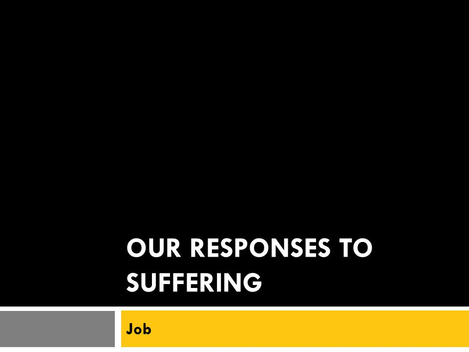 OUR RESPONSES TO SUFFERING Job