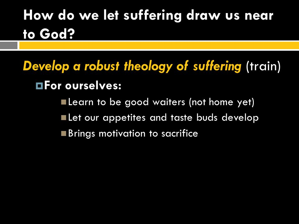 How do we let suffering draw us near to God.