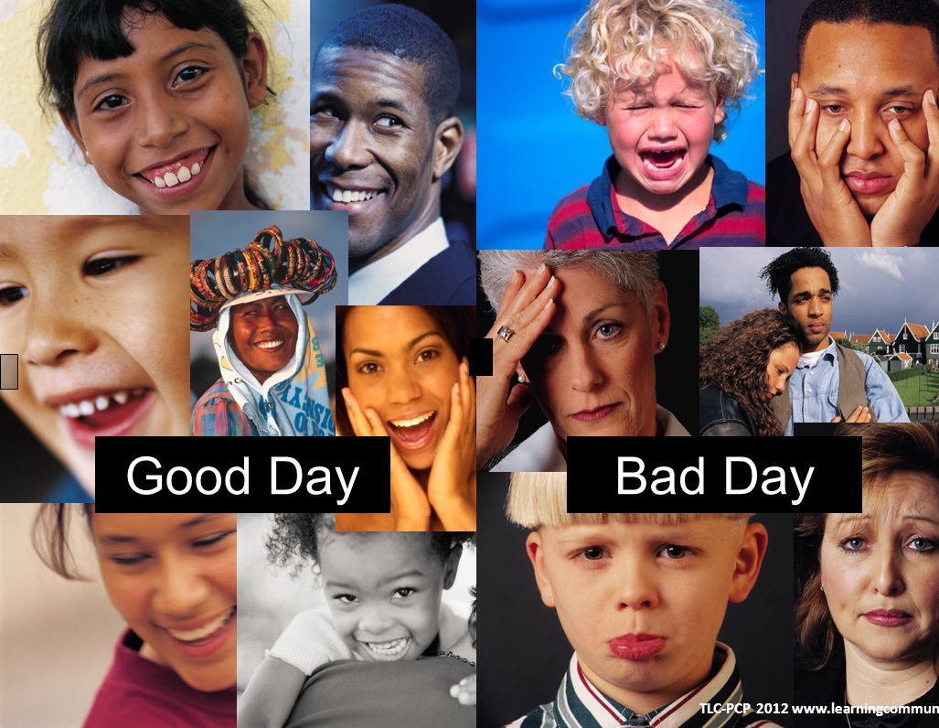 Bad DayGood Day TLC-PCP 2012 www.learningcommunity.us