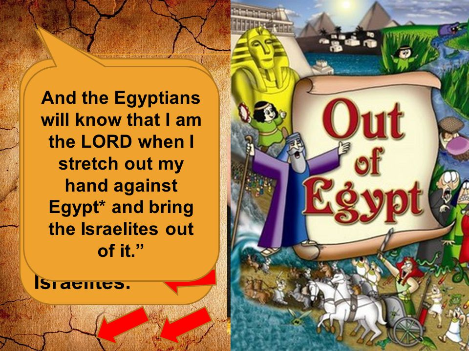 Then I will lay my hand on Egypt* and with mighty acts of judgment I will bring out my divisions, my people the Israelites.