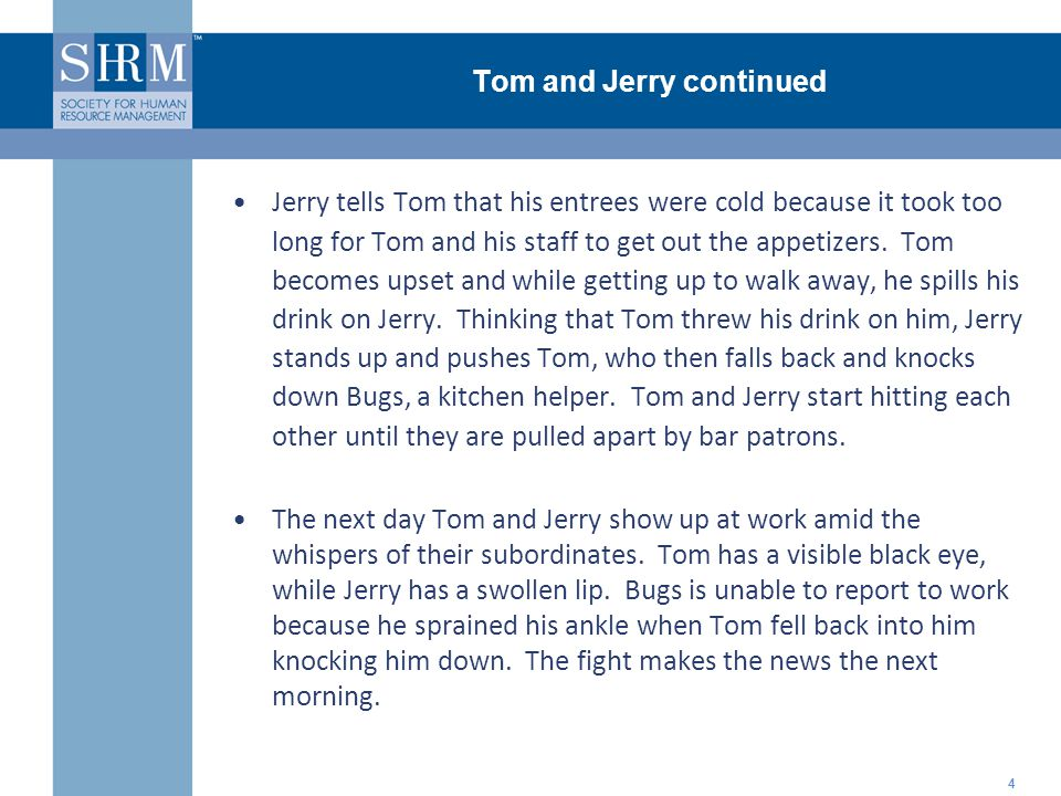 ©SHRM 2008 Tom and Jerry continued 4 Jerry tells Tom that his entrees were cold because it took too long for Tom and his staff to get out the appetizers.