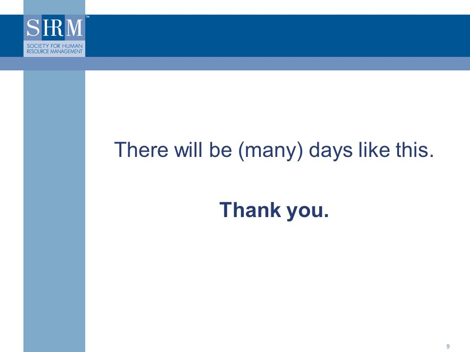 ©SHRM 20089 There will be (many) days like this. Thank you.