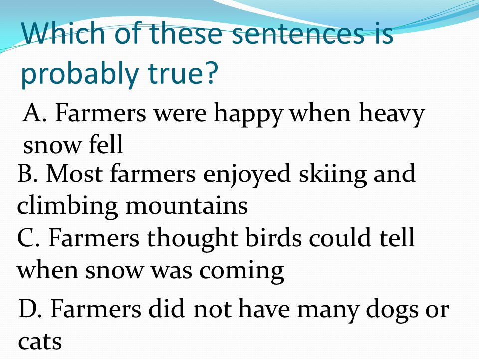 Long ago, farmers watched animals to see then snow was coming.