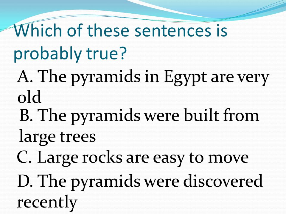 The pyramids in Egypt were built more than 5,000 years ago.