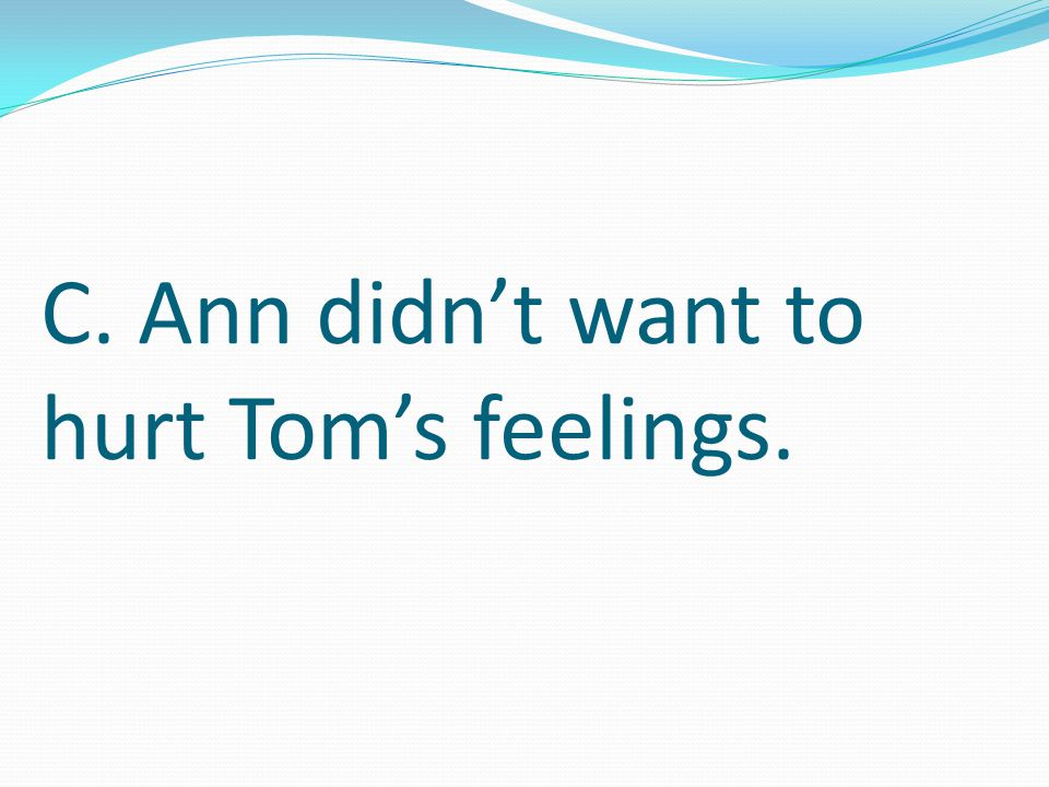 Which of these sentences is probably true. A. Ann didn't understand Tom's story B.
