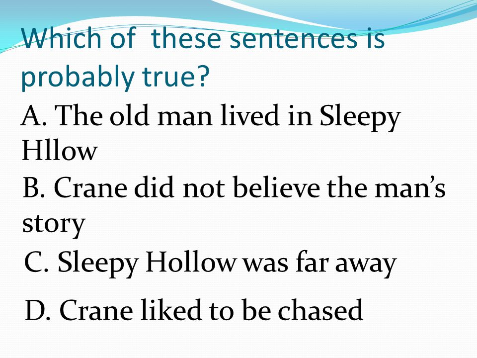 Ichabod Crane listened politely as the old man spoke, His voice was full of fear.
