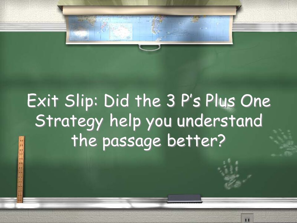 Exit Slip: Did the 3 P's Plus One Strategy help you understand the passage better?
