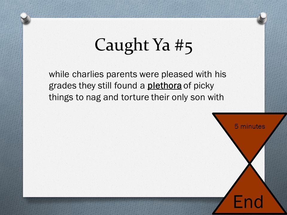 Caught Ya #4 - Notes O Be sure to use consistent verb tense (If a story begins in the past tense, be sure that all verbs are in the past tense!) O Und