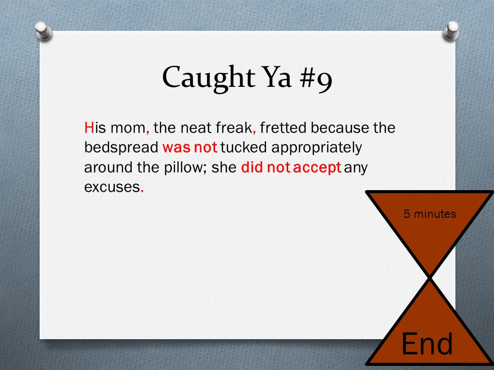 Caught Ya #9 And his mom the neat freak fretted because the bedspread wasn't tucked appropriately around the pillow she didn't except any excuses 5 mi