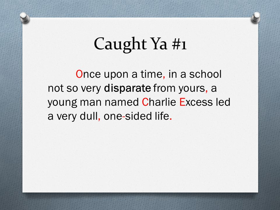 Caught Ya #1 once upon a time in a school not so very disparate from yours a young man named charlie excess led a very dull one sided life