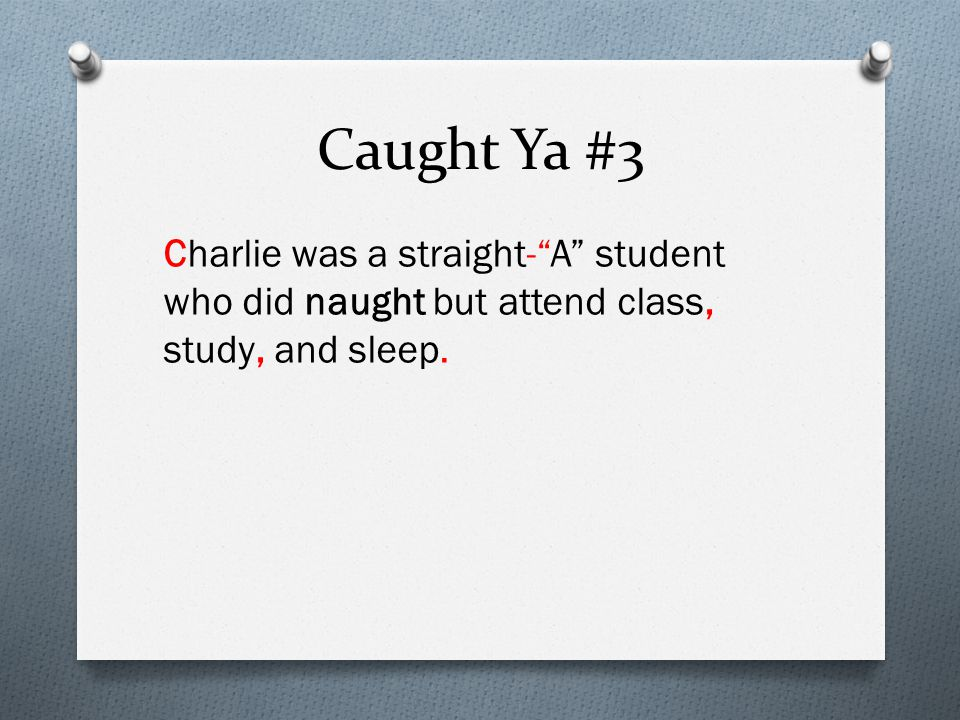 Caught Ya #3 and charlie was a straight A student who did naught but attend class study and sleep 5 minutes End