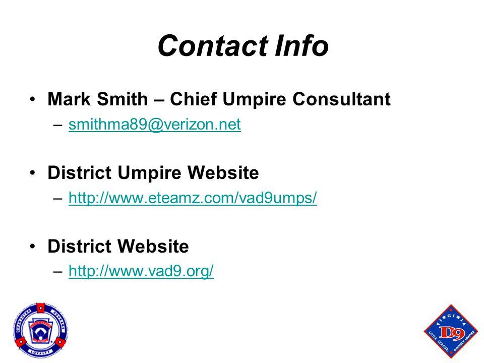 Contact Info Mark Smith – Chief Umpire Consultant –smithma89@verizon.netsmithma89@verizon.net District Umpire Website –http://www.eteamz.com/vad9umps/