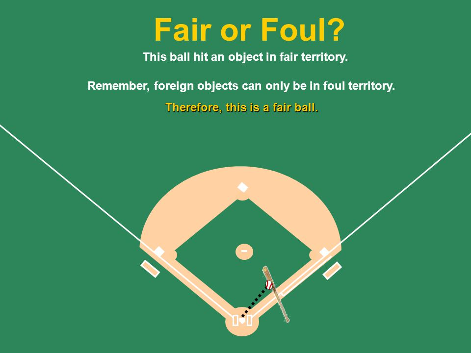 44 Remember, foreign objects can only be in foul territory.