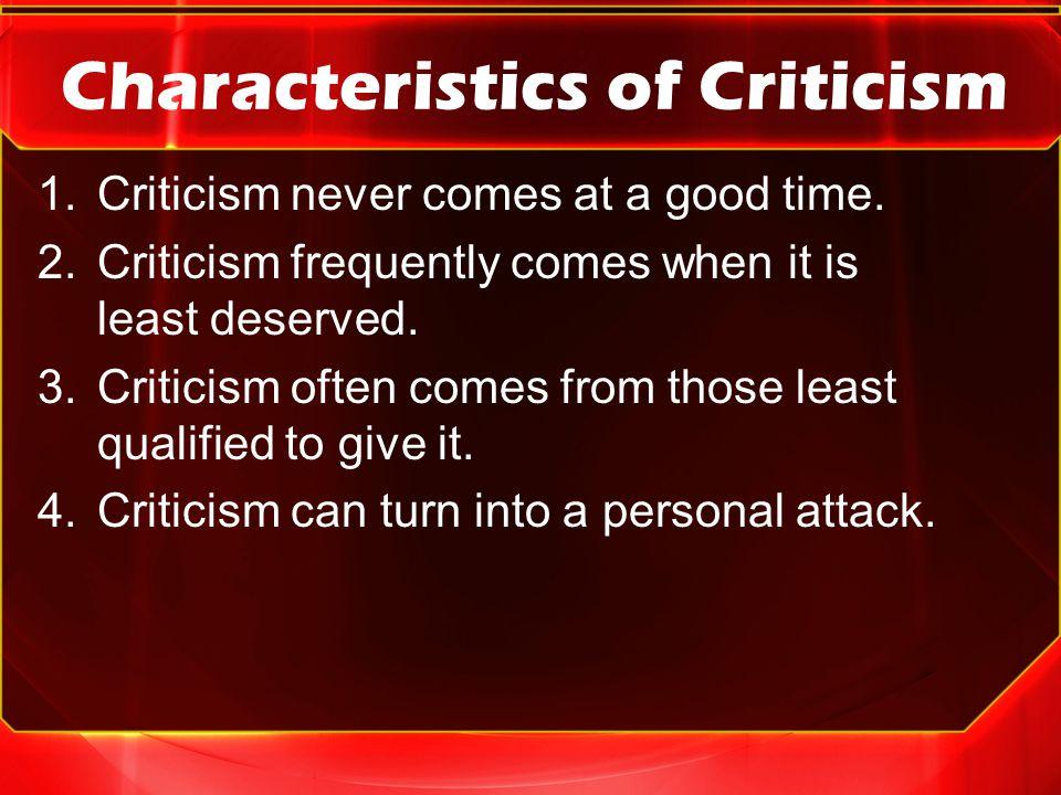 Characteristics of Criticism 1.Criticism never comes at a good time.