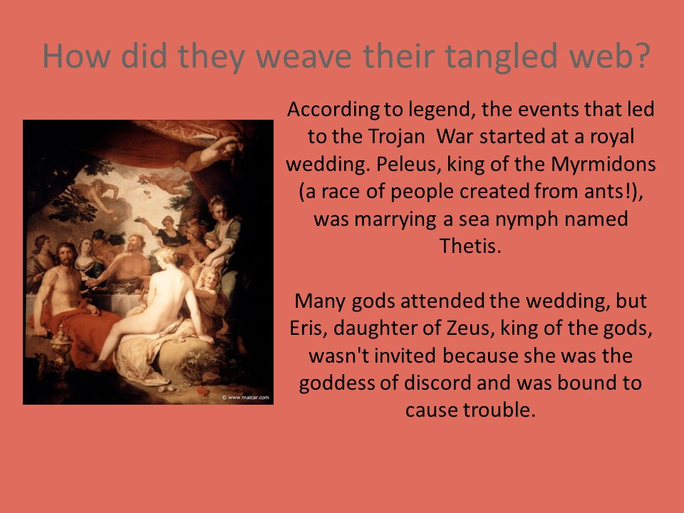 According to legend, the events that led to the Trojan War started at a royal wedding.