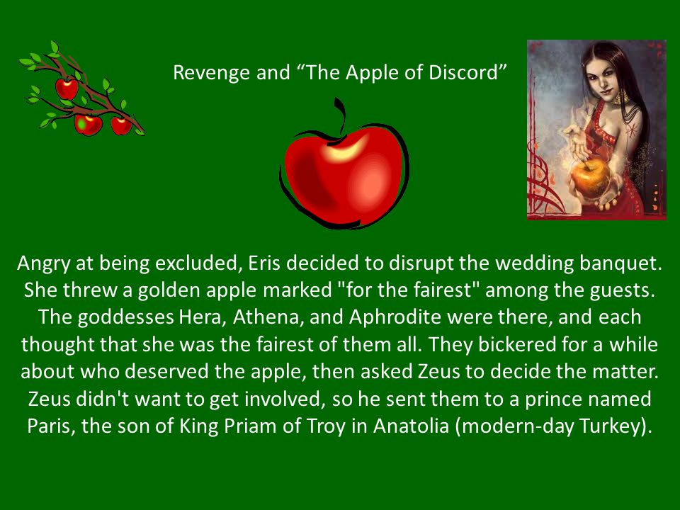 Revenge and The Apple of Discord Angry at being excluded, Eris decided to disrupt the wedding banquet.