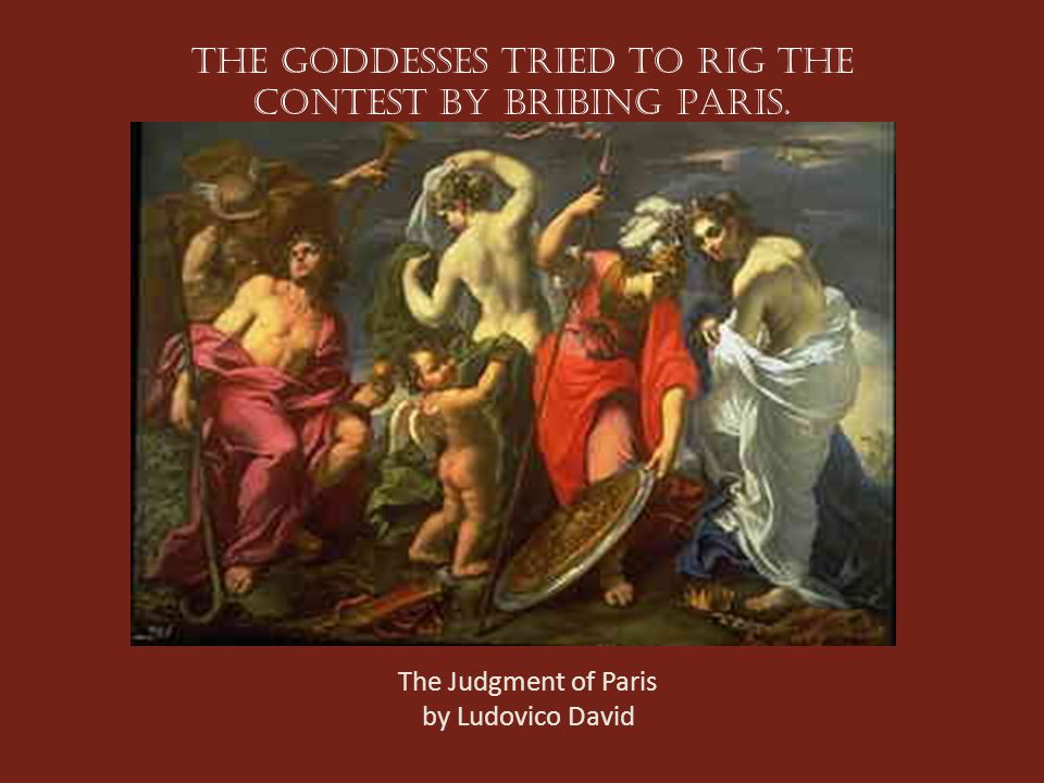 The goddesses tried to rig the contest by bribing Paris. The Judgment of Paris by Ludovico David