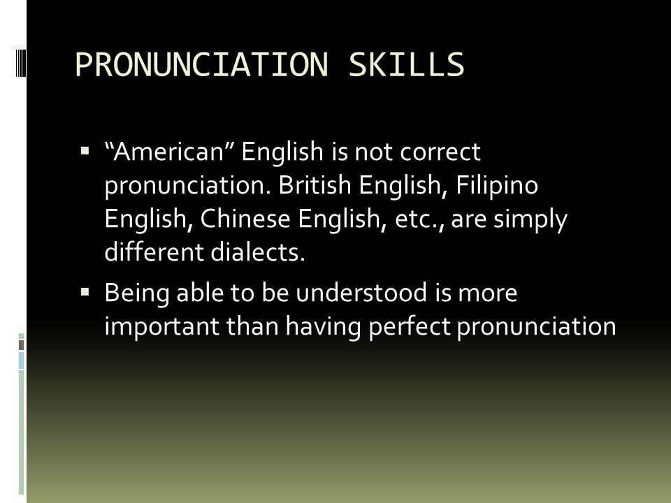 PRONUNCIATION SKILLS  American English is not correct pronunciation.