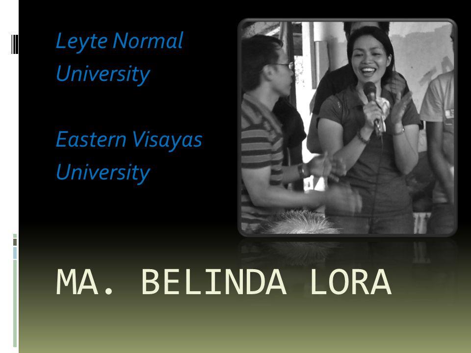 MA. BELINDA LORA Leyte Normal University Eastern Visayas University