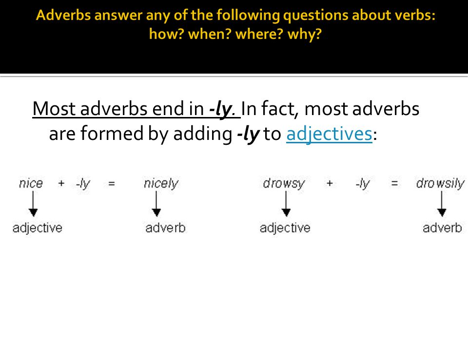  Adverbs are traditionally defined words that describes verbs.