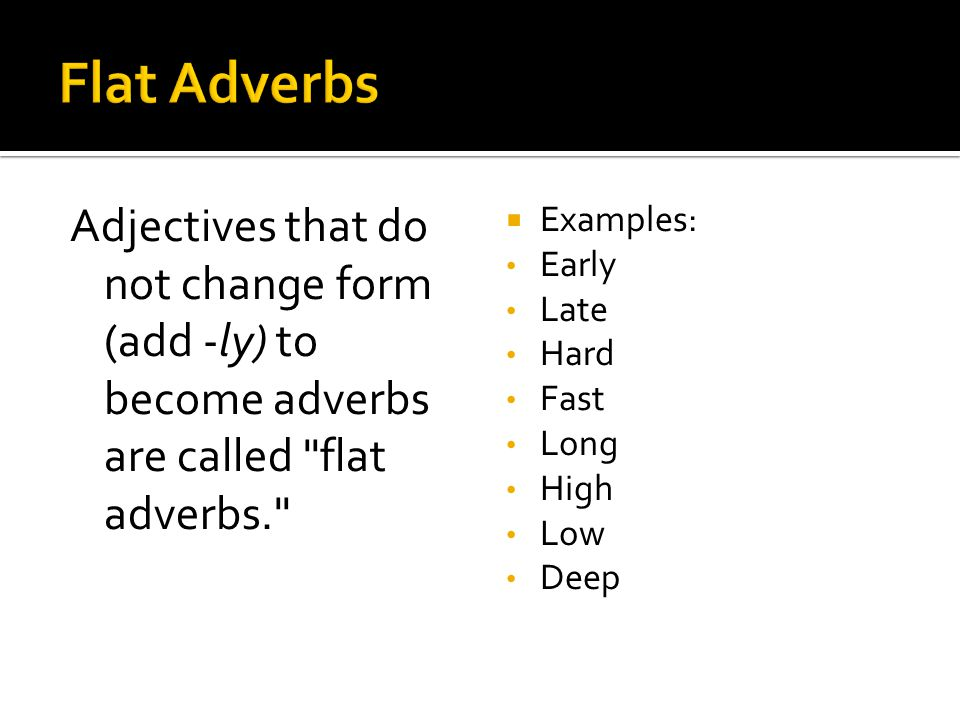  Comparison of adverbs Like adjectives, adverbs have three forms of comparison: positive, comparative, and superlative.