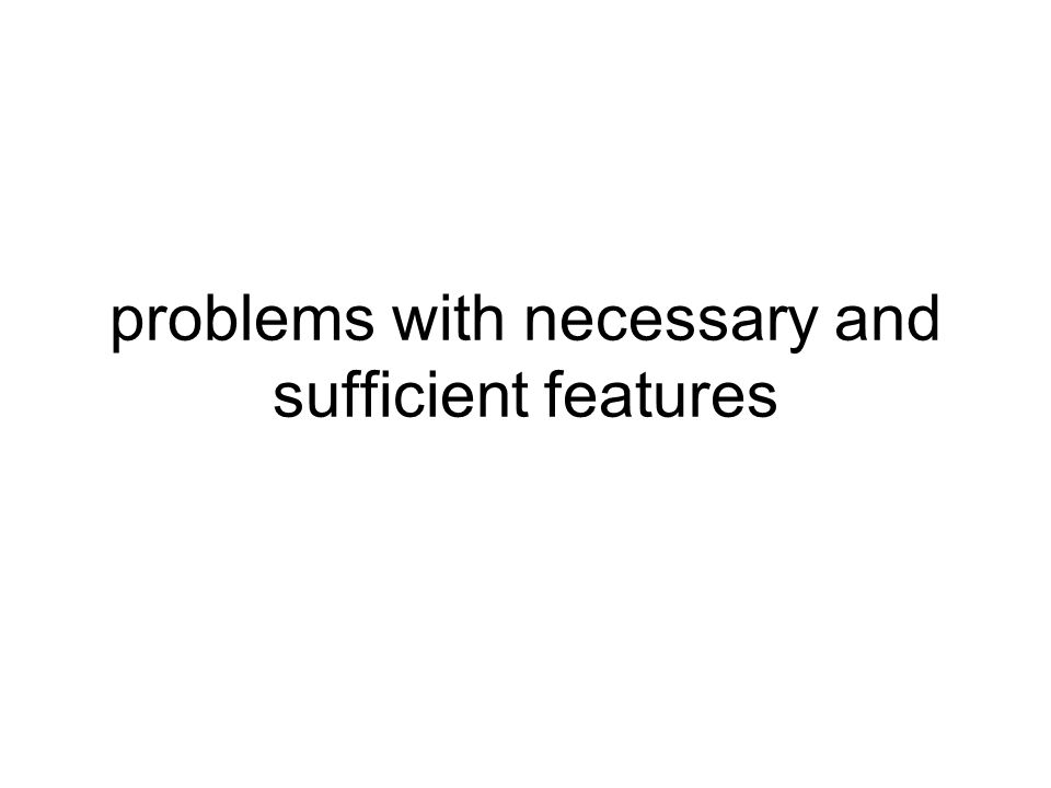 problems with necessary and sufficient features