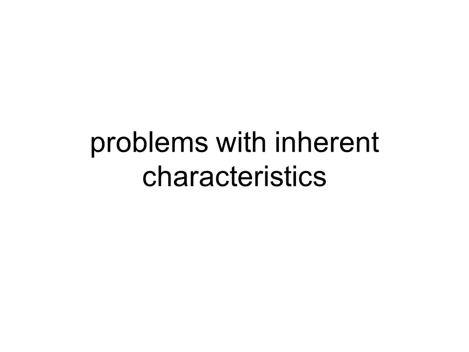 problems with inherent characteristics