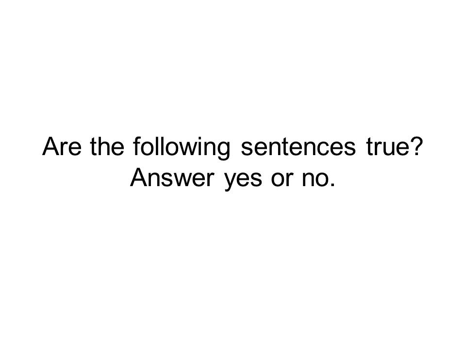 Are the following sentences true Answer yes or no.
