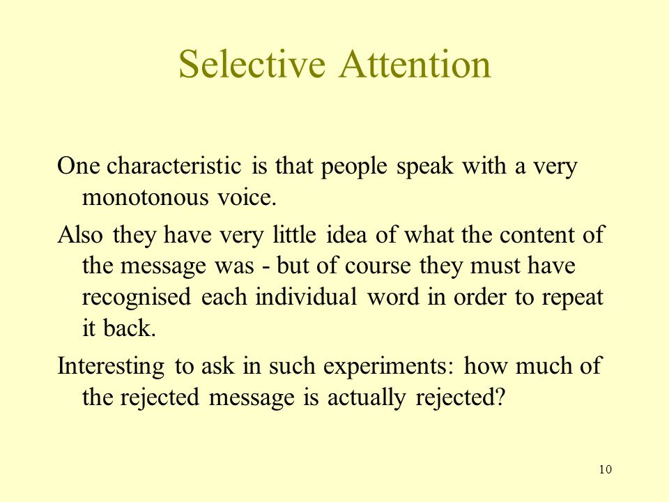 10 Selective Attention One characteristic is that people speak with a very monotonous voice.