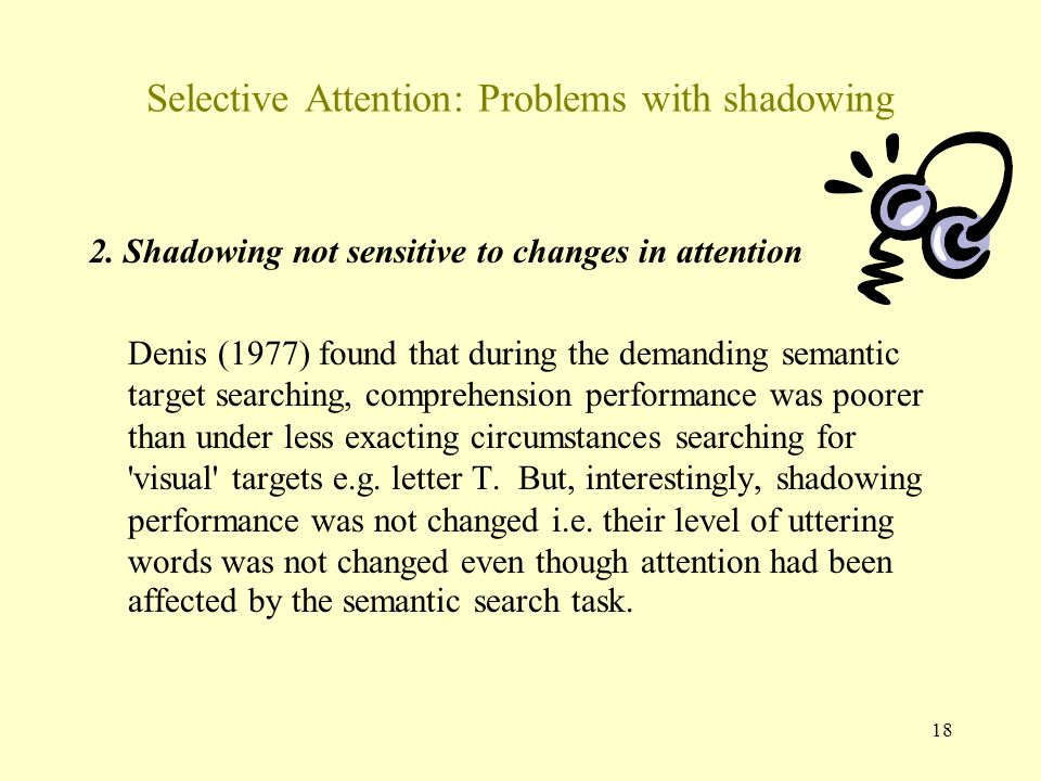 18 Selective Attention: Problems with shadowing 2.