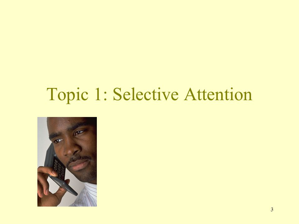 3 Topic 1: Selective Attention