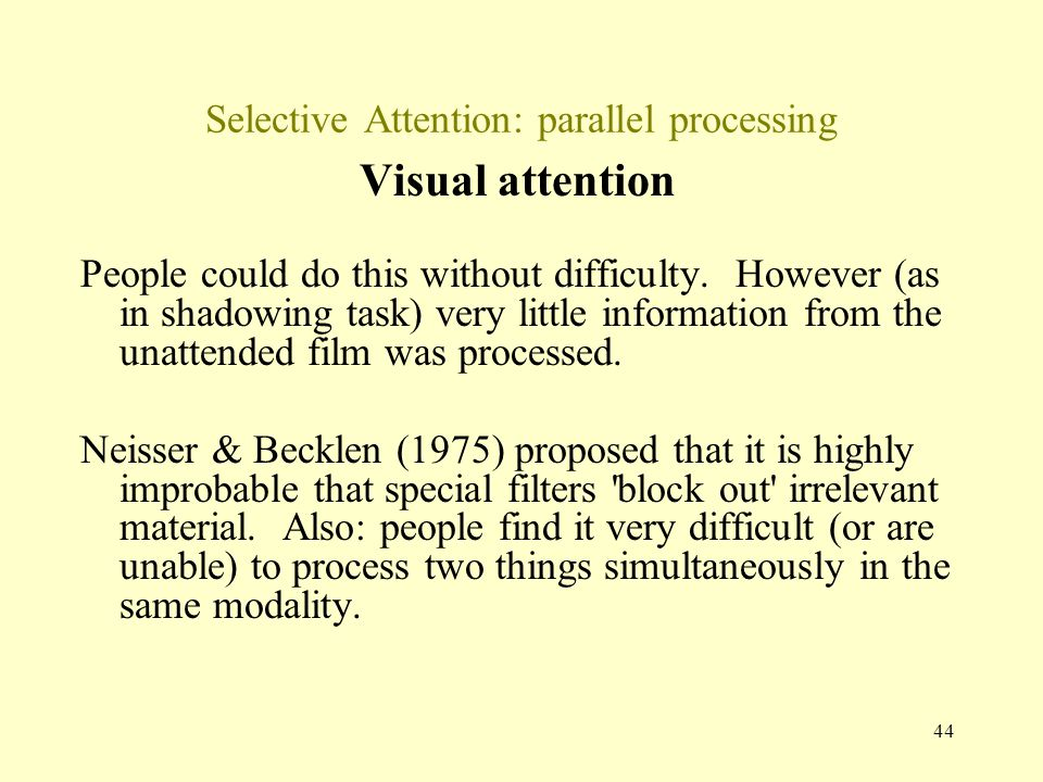 44 Selective Attention: parallel processing Visual attention People could do this without difficulty.