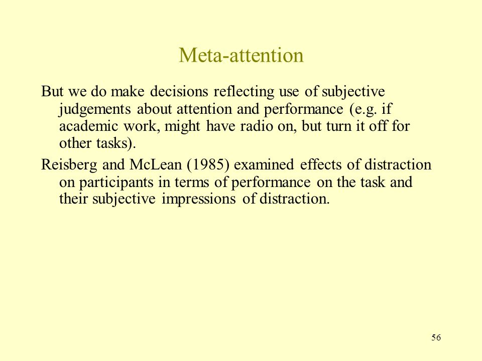 56 Meta-attention But we do make decisions reflecting use of subjective judgements about attention and performance (e.g.