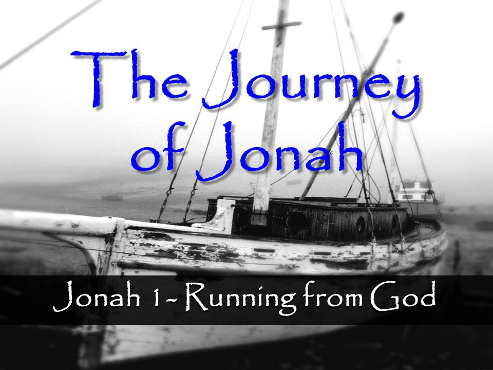 Jonah 1- Running from God The Journey of Jonah
