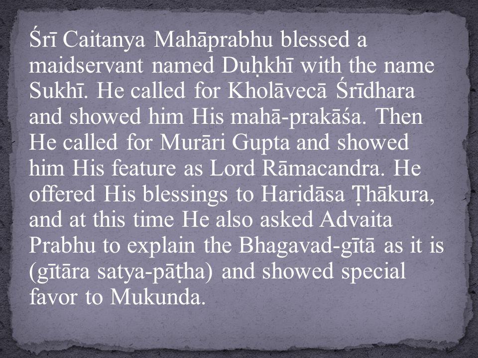 Śrī Caitanya Mahāprabhu blessed a maidservant named Du ḥ khī with the name Sukhī.
