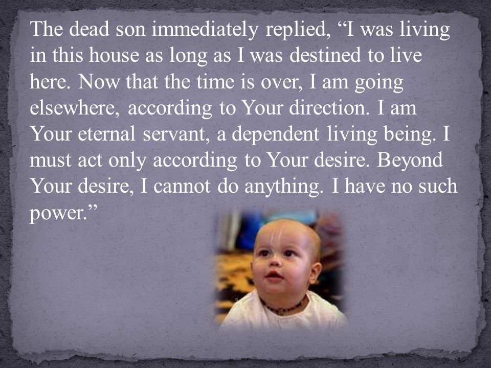 The dead son immediately replied, I was living in this house as long as I was destined to live here.