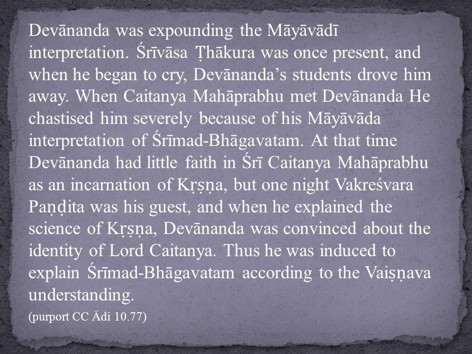 Devānanda was expounding the Māyāvādī interpretation.