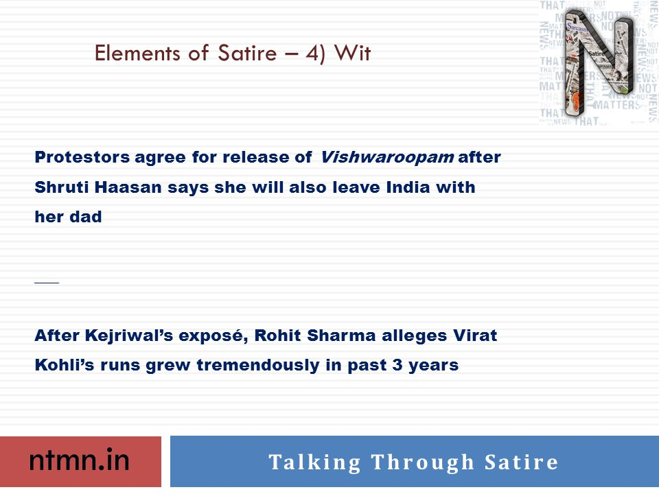 ntmn.in Talking Through Satire Elements of Satire – 4) Wit Protestors agree for release of Vishwaroopam after Shruti Haasan says she will also leave India with her dad ___ After Kejriwal's exposé, Rohit Sharma alleges Virat Kohli's runs grew tremendously in past 3 years