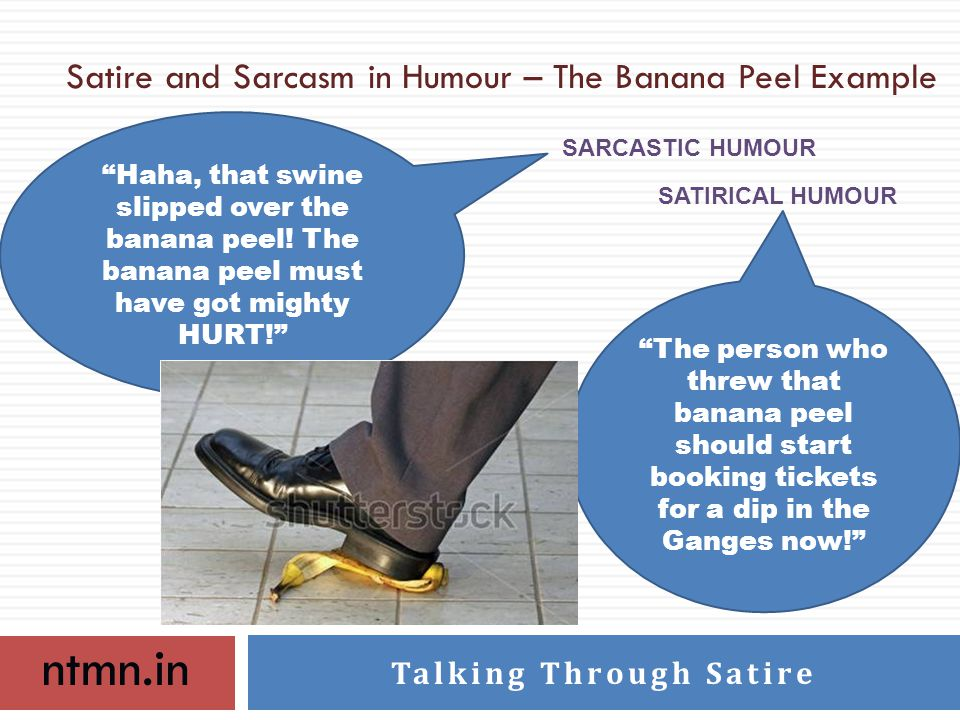ntmn.in Talking Through Satire Satire and Sarcasm in Humour – The Banana Peel Example Haha, that swine slipped over the banana peel.
