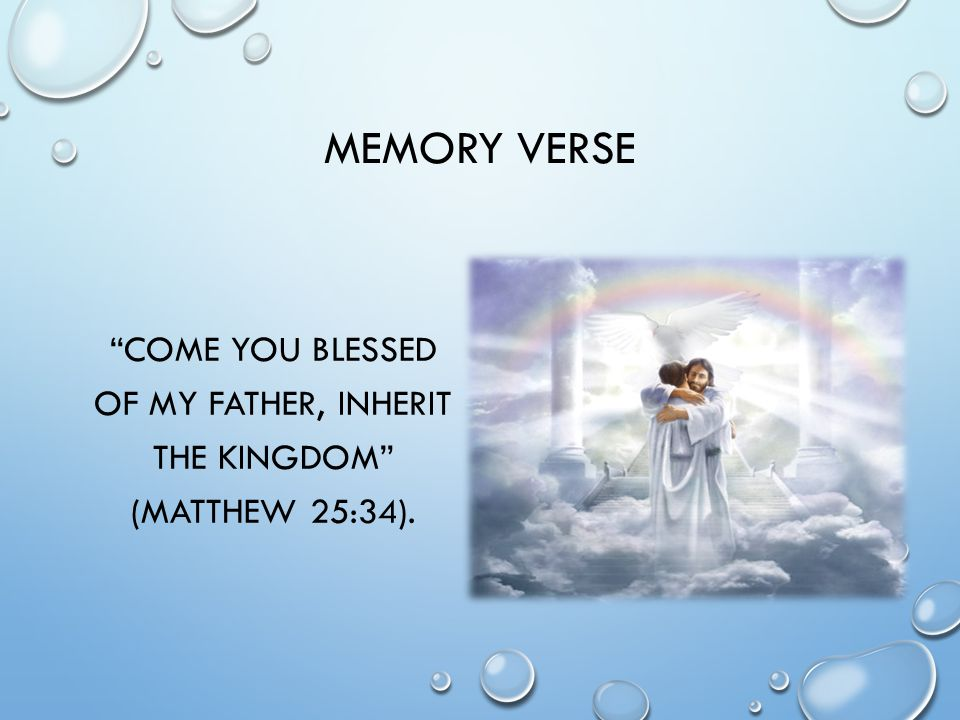 MEMORY VERSE COME YOU BLESSED OF MY FATHER, INHERIT THE KINGDOM (MATTHEW 25:34).