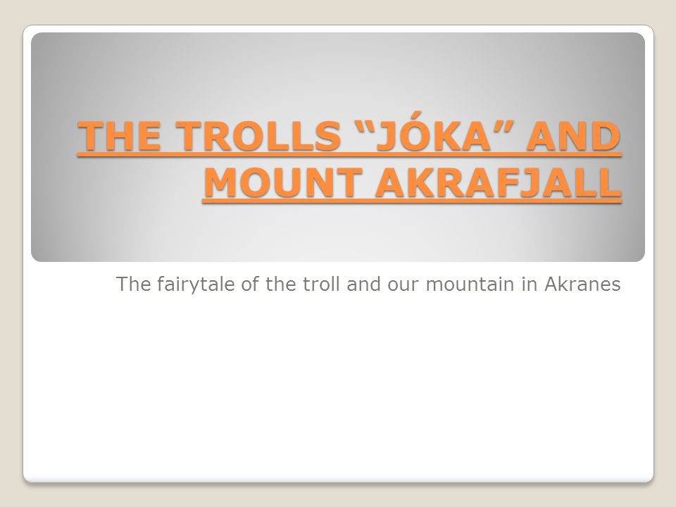 THE TROLLS JÓKA AND MOUNT AKRAFJALL The fairytale of the troll and our mountain in Akranes