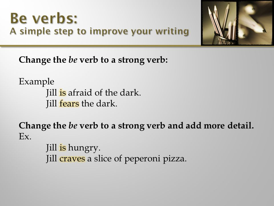Combine sentences to eliminate the be verb.Ex. The bride was not happy.