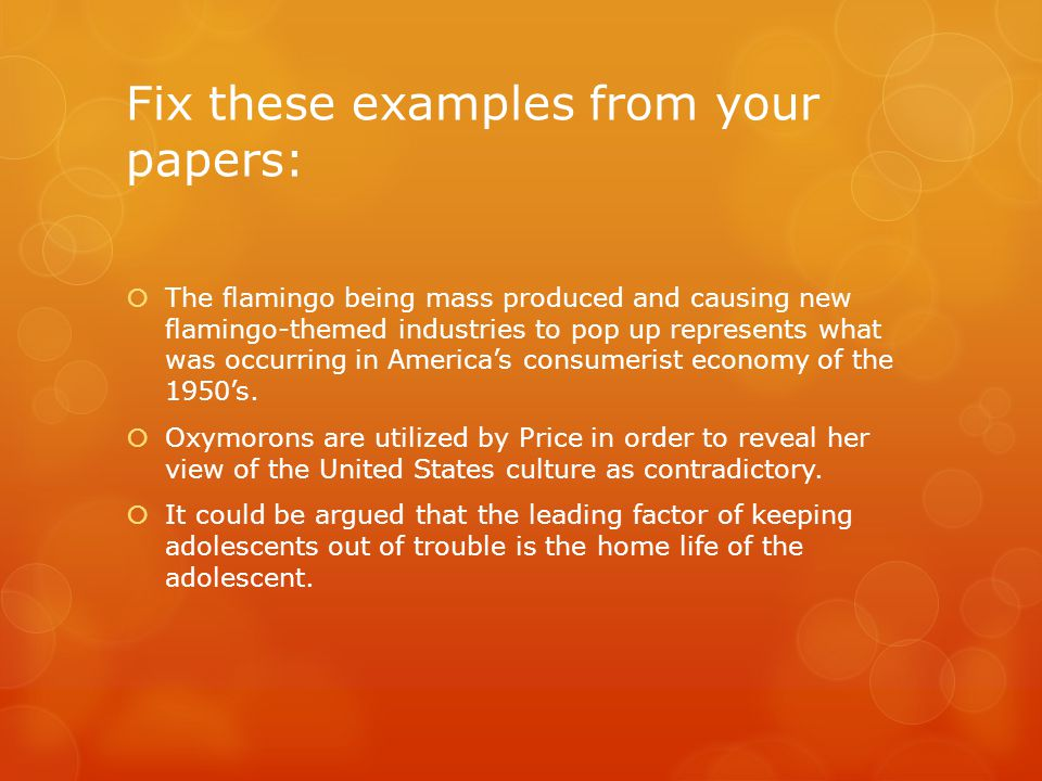 Fix these examples from your papers:  The flamingo being mass produced and causing new flamingo-themed industries to pop up represents what was occurring in America's consumerist economy of the 1950's.