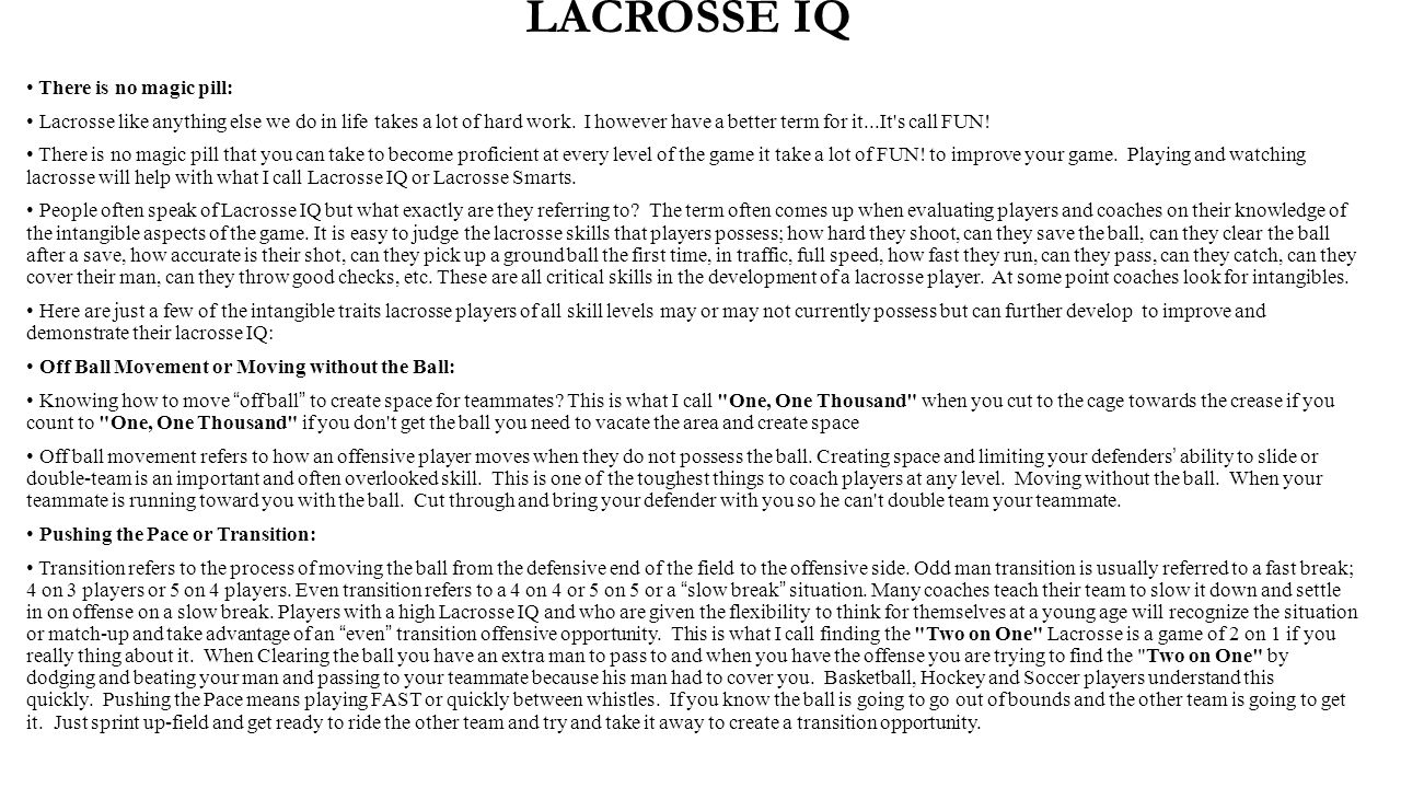 LACROSSE IQ There is no magic pill: Lacrosse like anything else we do in life takes a lot of hard work. I however have a better term for it...It's cal