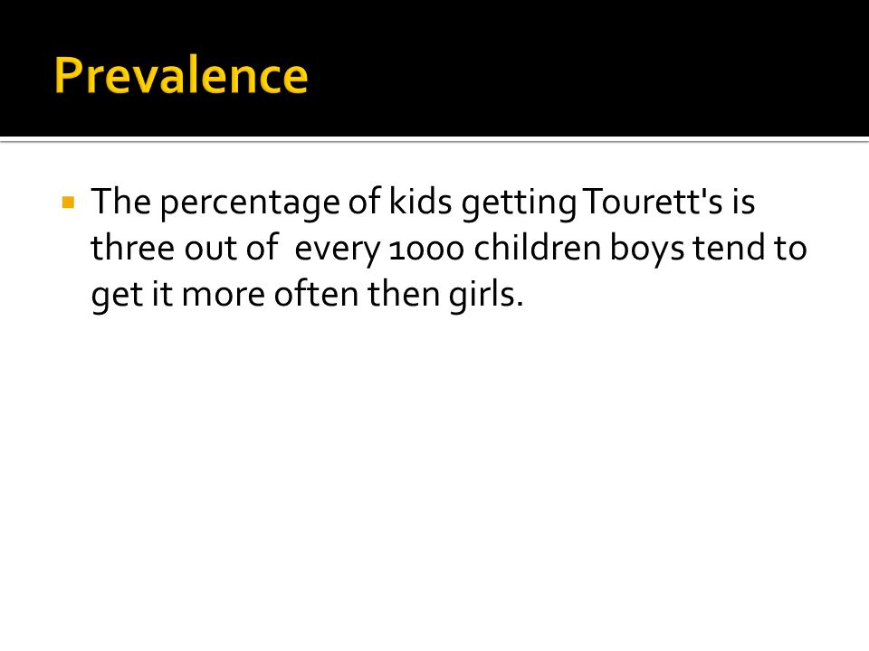  The percentage of kids getting Tourett s is three out of every 1000 children boys tend to get it more often then girls.